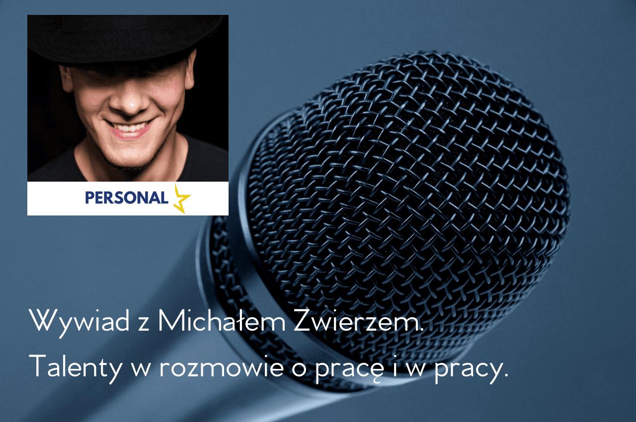 Wywiad z Michałem Zwierzem. Talenty w pracy.