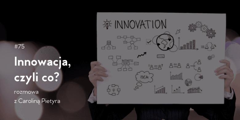 #75 innowacja, czyli co?