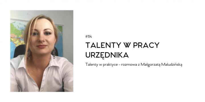 #114 Talenty w pracy urzędnika - rozmowa z Małgorzatą Maludzińską