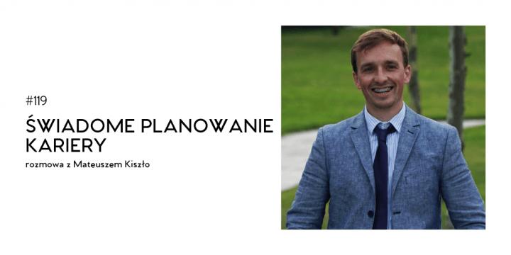 #119 Świadome planowanie kariery – rozmowa z Mateuszem Kiszło